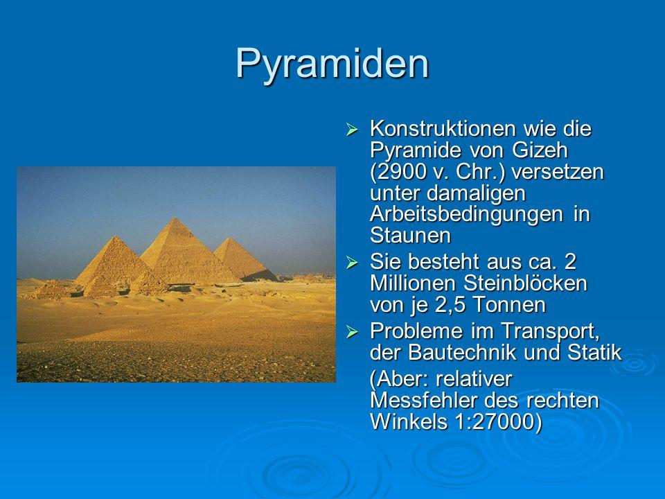 Pyramiden Konstruktionen wie die Pyramide von Gizeh (2900 v. Chr.) versetzen unter damaligen Arbeitsbedingungen in Staunen.