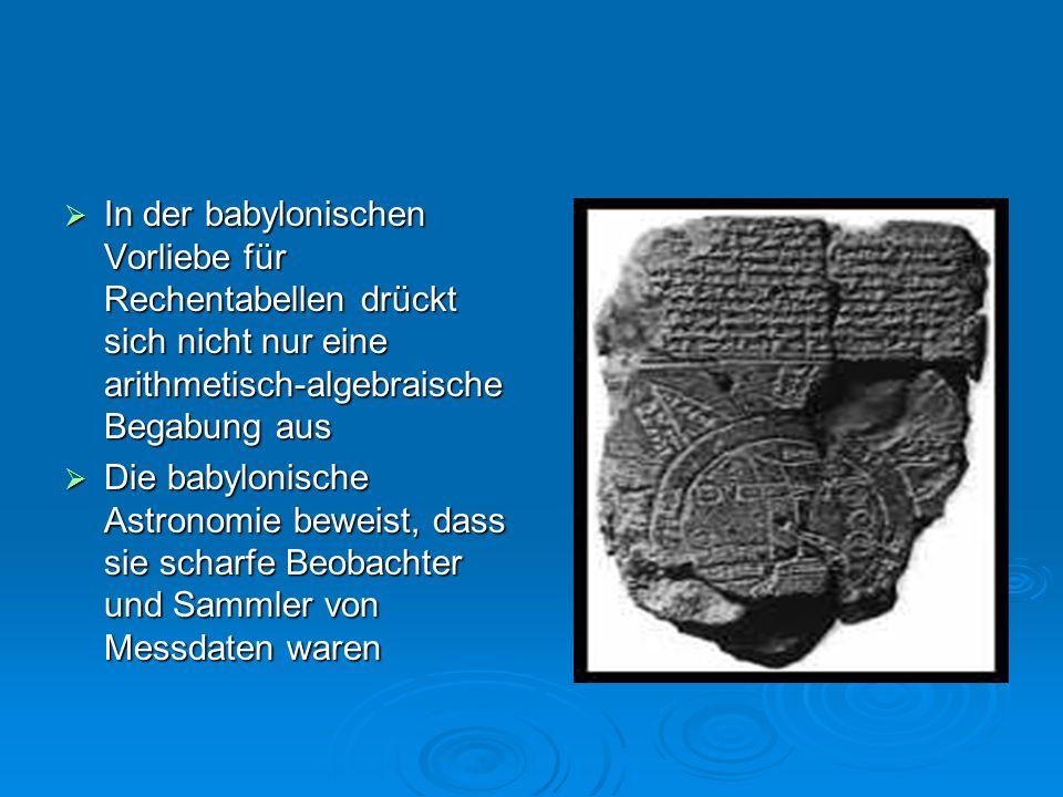 In der babylonischen Vorliebe für Rechentabellen drückt sich nicht nur eine arithmetisch-algebraische Begabung aus