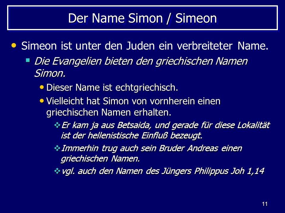 Der Name Simon / Simeon Simeon ist unter den Juden ein verbreiteter Name. Die Evangelien bieten den griechischen Namen Simon.