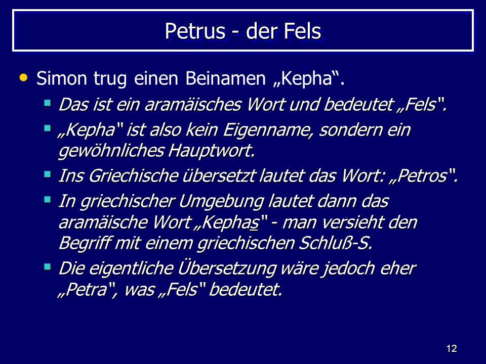 "Petrus - der Fels Simon trug einen Beinamen ""Kepha ."