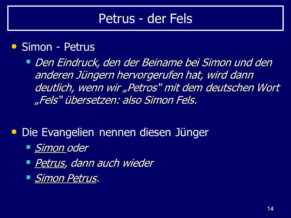 Petrus - der Fels Simon - Petrus Die Evangelien nennen diesen Jünger