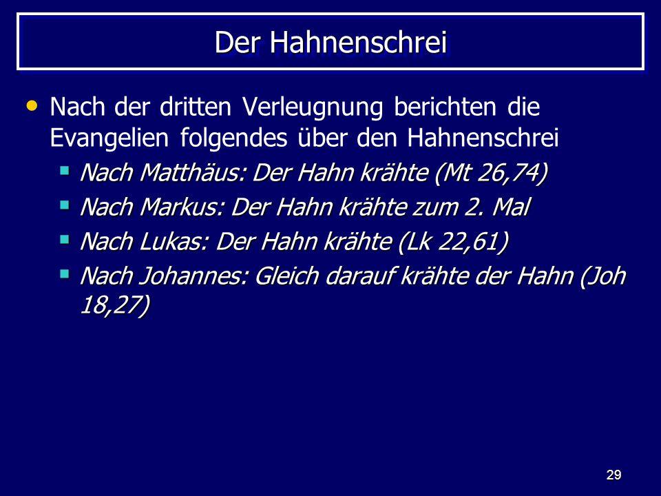 Der Hahnenschrei Nach der dritten Verleugnung berichten die Evangelien folgendes über den Hahnenschrei.