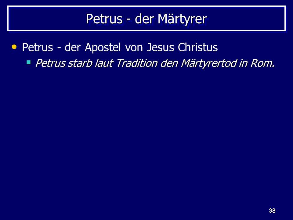 Petrus - der Märtyrer Petrus - der Apostel von Jesus Christus