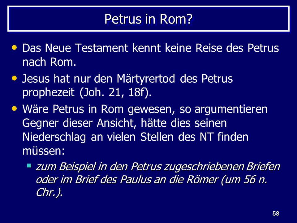 Petrus in Rom Das Neue Testament kennt keine Reise des Petrus nach Rom. Jesus hat nur den Märtyrertod des Petrus prophezeit (Joh. 21, 18f).