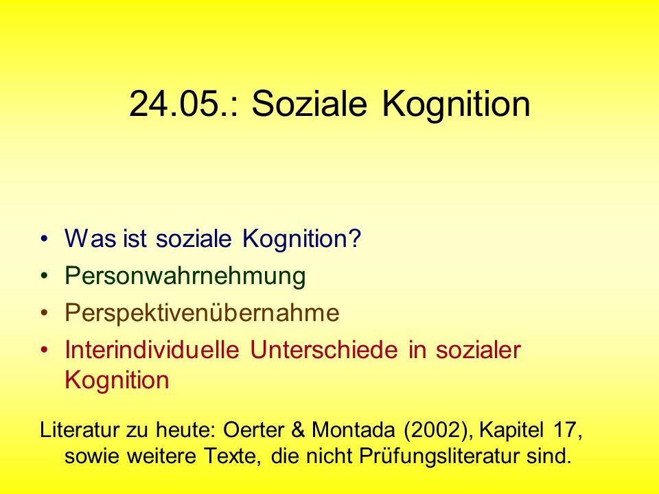 24.05.: Soziale Kognition Was ist soziale Kognition Personwahrnehmung