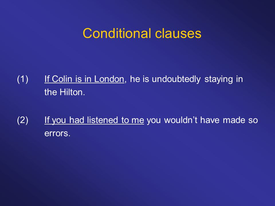 Conditional clauses (1) If Colin is in London, he is undoubtedly staying in the Hilton.