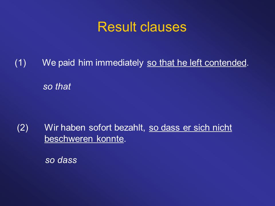 Result clauses (1) We paid him immediately so that he left contended.