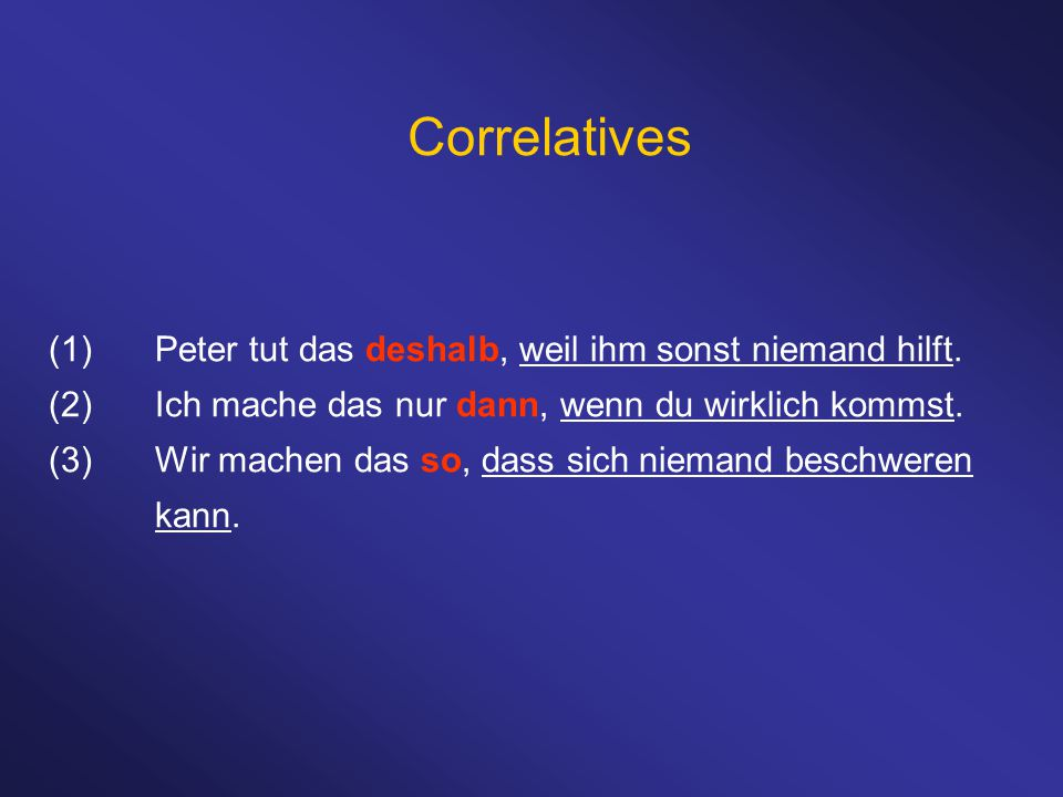 Correlatives (1) Peter tut das deshalb, weil ihm sonst niemand hilft.