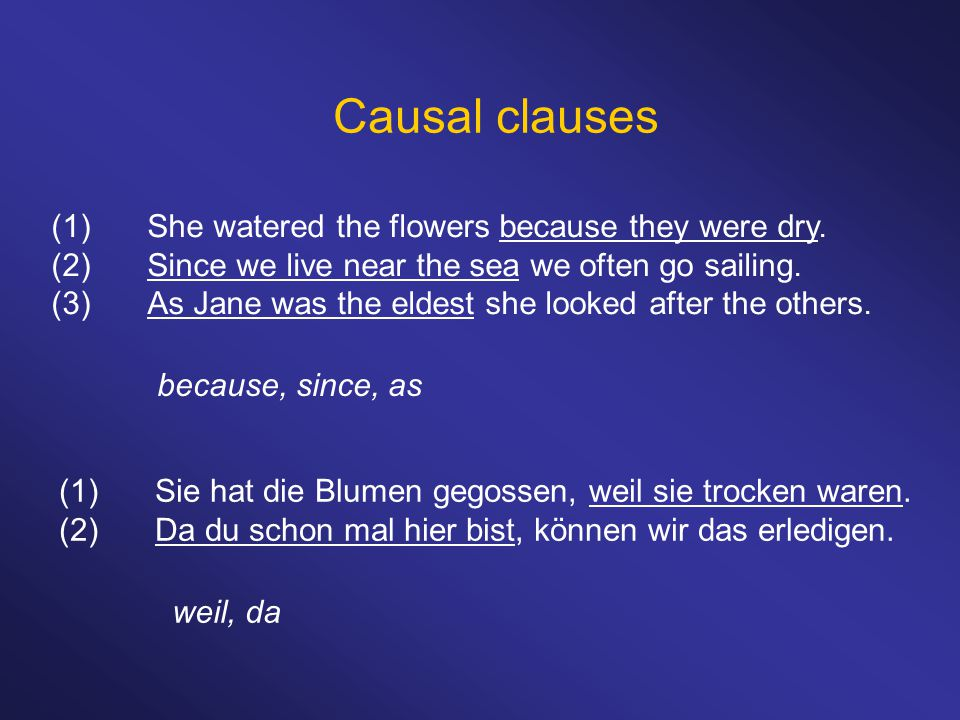 Causal clauses (1) She watered the flowers because they were dry.