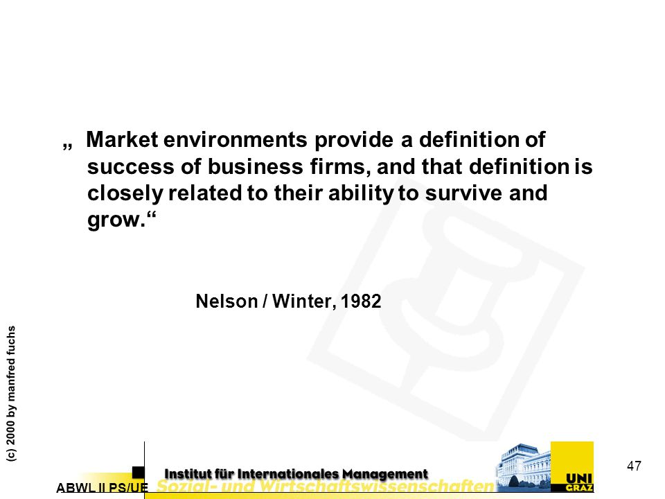 """ Market environments provide a definition of success of business firms, and that definition is closely related to their ability to survive and grow."