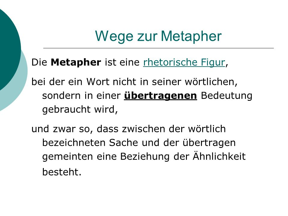 Wege zur Metapher Die Metapher ist eine rhetorische Figur,