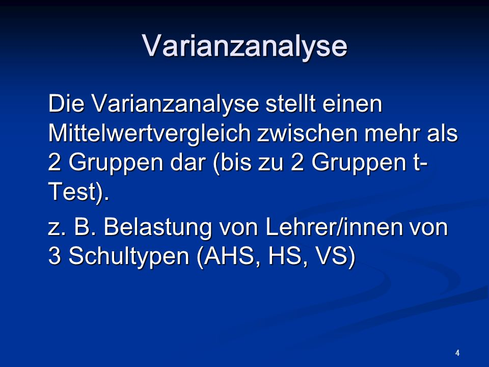 Varianzanalyse Die Varianzanalyse stellt einen Mittelwertvergleich zwischen mehr als 2 Gruppen dar (bis zu 2 Gruppen t-Test).