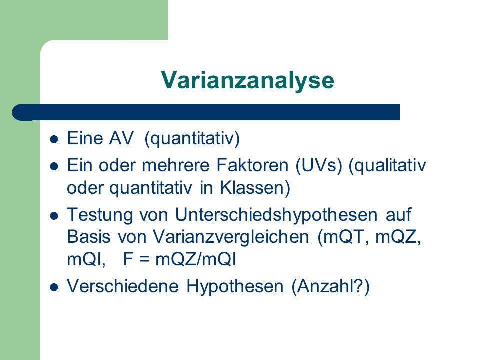 Varianzanalyse Eine AV (quantitativ)