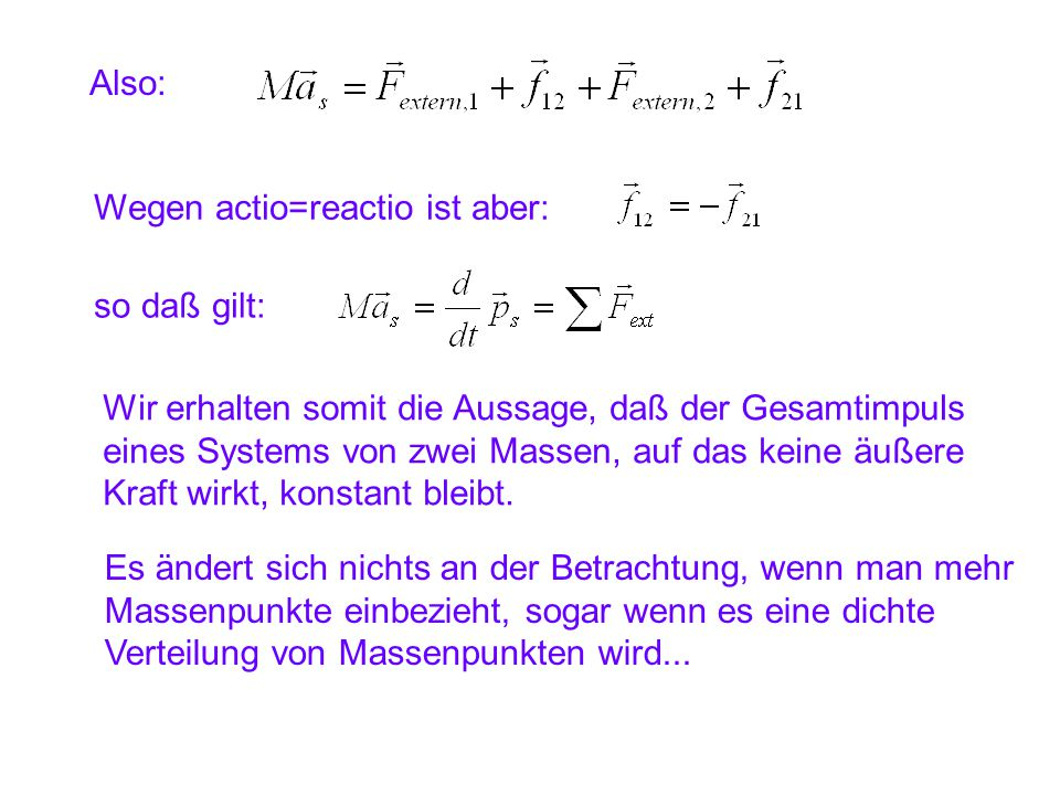 Also: Wegen actio=reactio ist aber: so daß gilt: Wir erhalten somit die Aussage, daß der Gesamtimpuls.