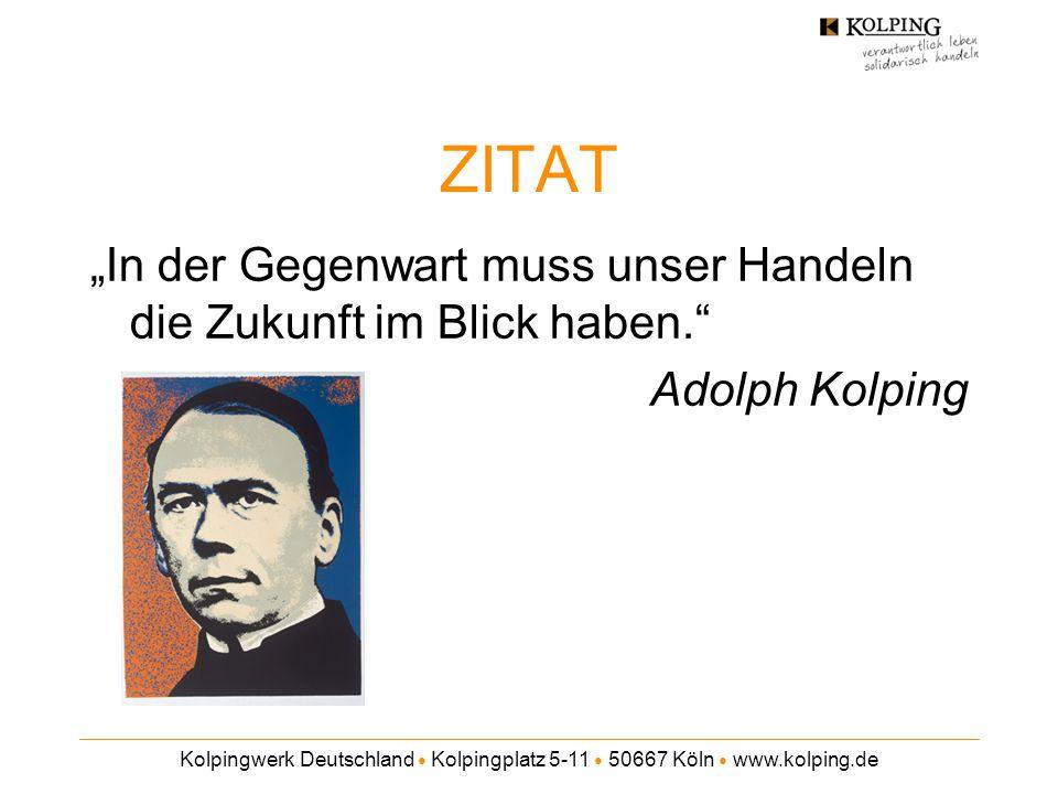 """ZITAT """"In der Gegenwart muss unser Handeln die Zukunft im Blick haben. Adolph Kolping."""