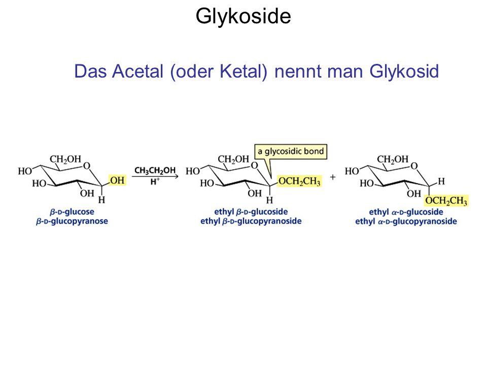 Glykoside Das Acetal (oder Ketal) nennt man Glykosid