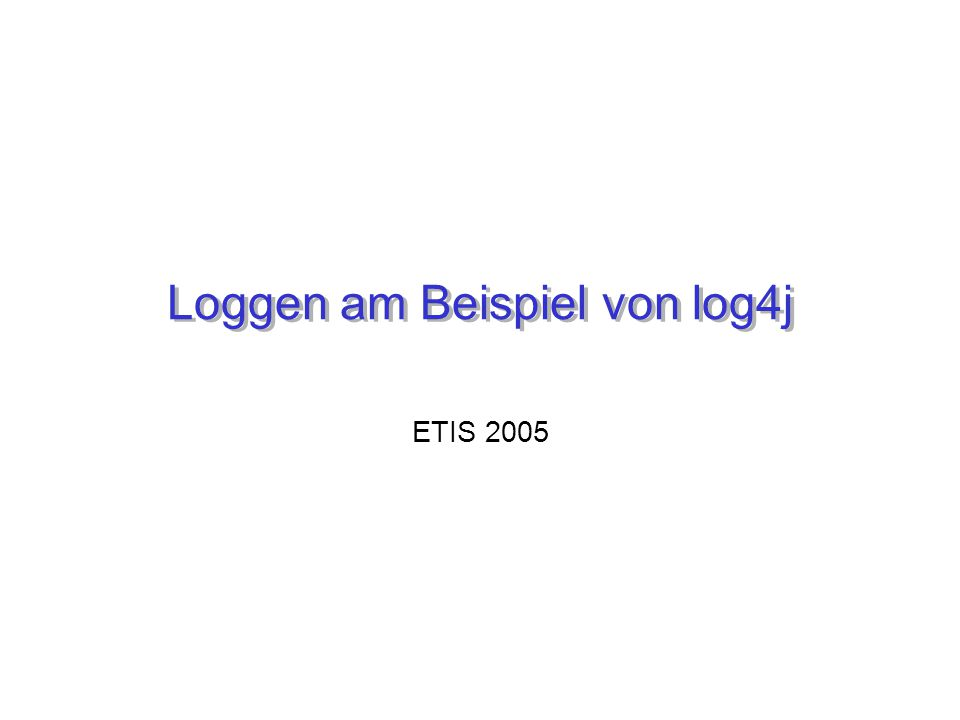 Loggen am Beispiel von log4j