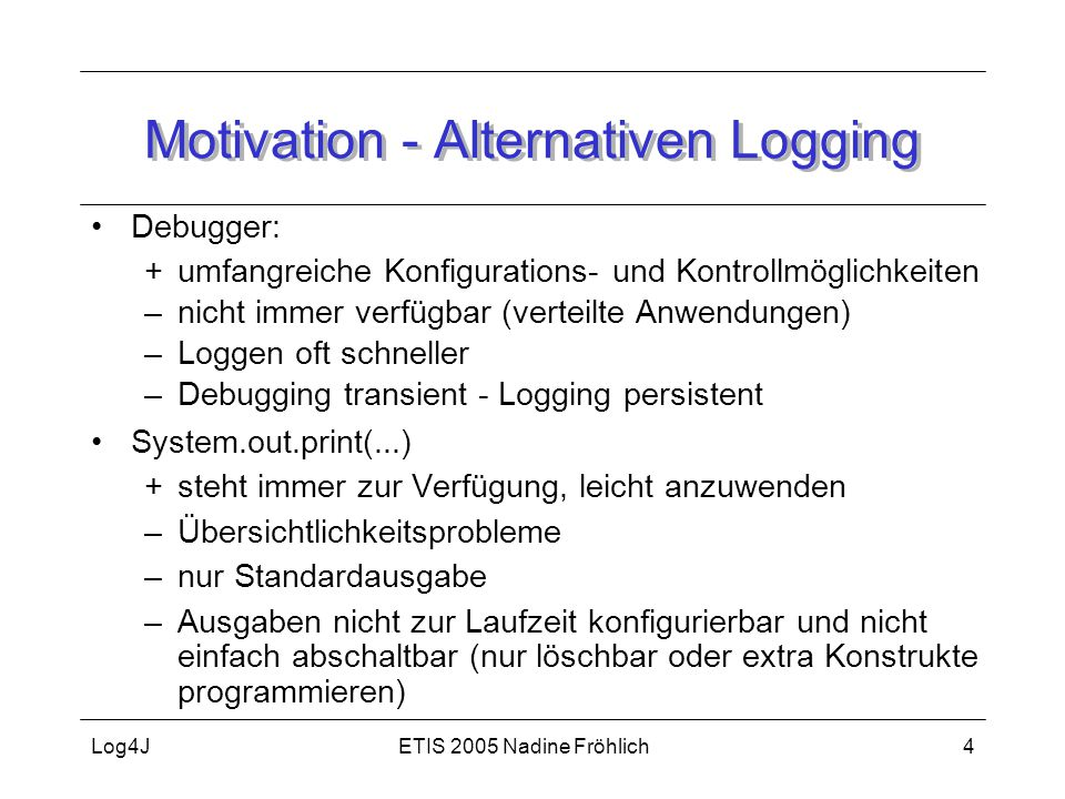Motivation - Alternativen Logging