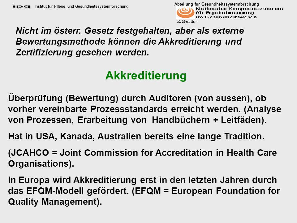 Nicht im österr. Gesetz festgehalten, aber als externe Bewertungsmethode können die Akkreditierung und Zertifizierung gesehen werden.
