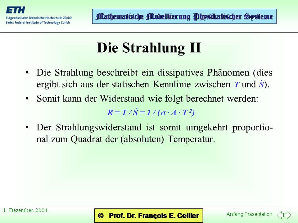 Die Strahlung II Die Strahlung beschreibt ein dissipatives Phänomen (dies ergibt sich aus der statischen Kennlinie zwischen T und S).