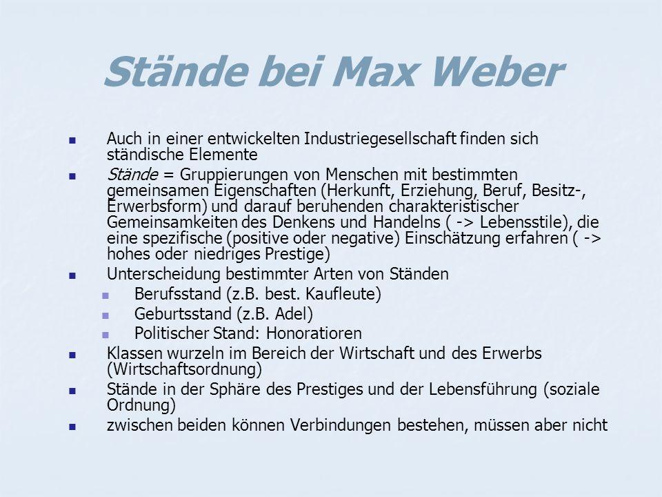 Stände bei Max Weber Auch in einer entwickelten Industriegesellschaft finden sich ständische Elemente.