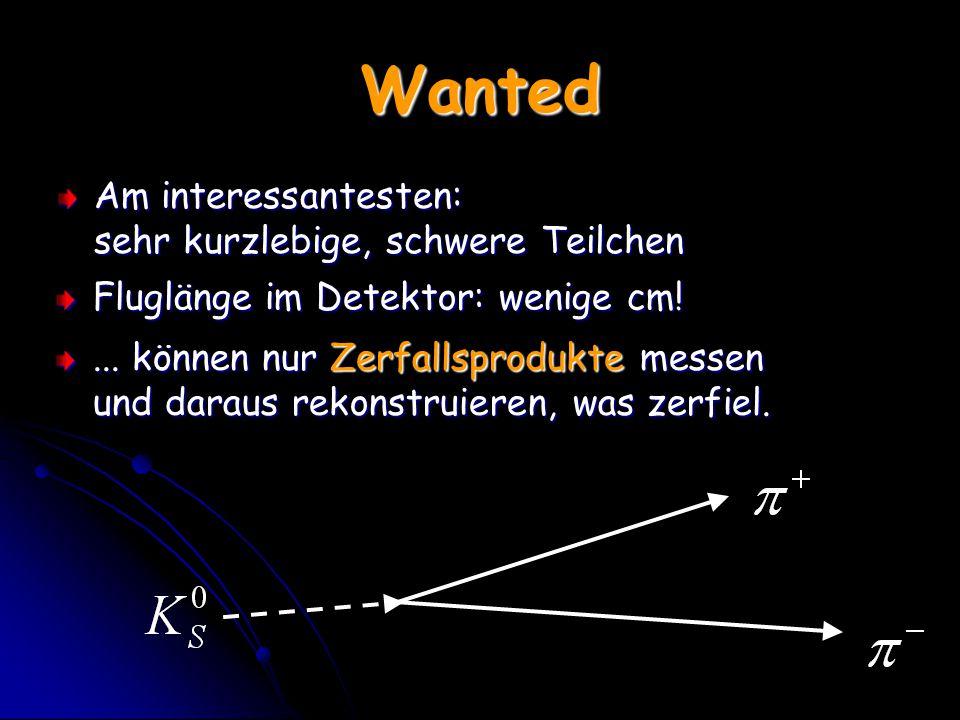 Wanted Am interessantesten: sehr kurzlebige, schwere Teilchen