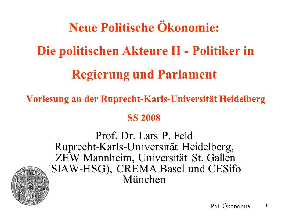 Neue Politische Ökonomie: Die politischen Akteure II - Politiker in Regierung und Parlament Vorlesung an der Ruprecht-Karls-Universität Heidelberg SS 2008