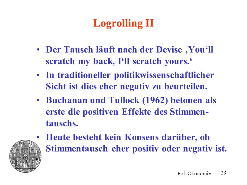Logrolling II Der Tausch läuft nach der Devise 'You'll scratch my back, I'll scratch yours.'