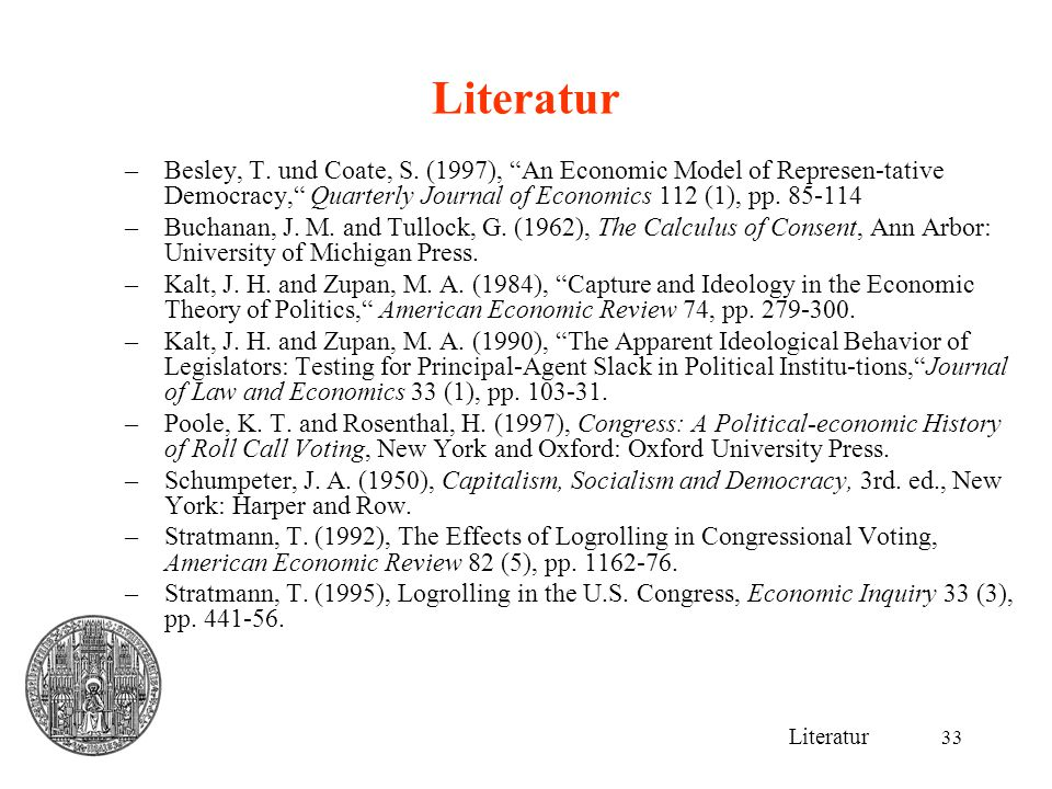 Literatur Besley, T. und Coate, S. (1997), An Economic Model of Represen-tative Democracy, Quarterly Journal of Economics 112 (1), pp. 85-114.