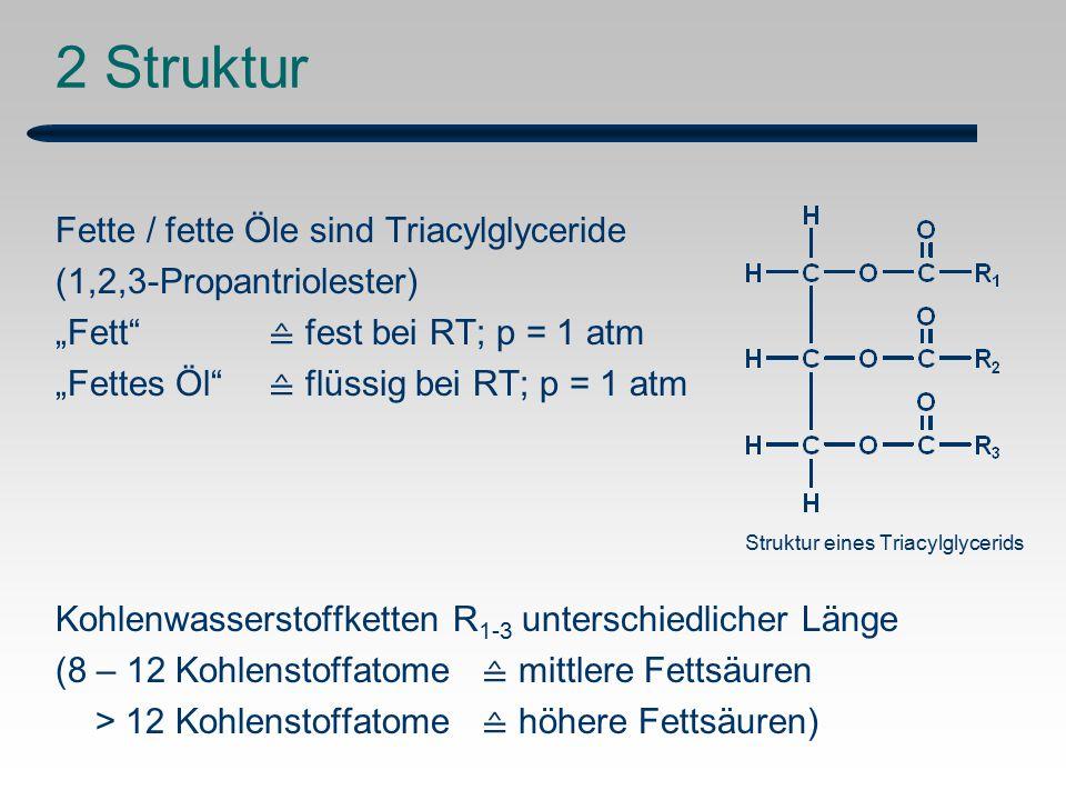 2 Struktur Fette / fette Öle sind Triacylglyceride