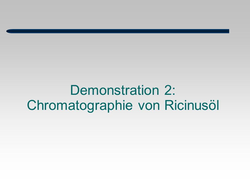 Demonstration 2: Chromatographie von Ricinusöl