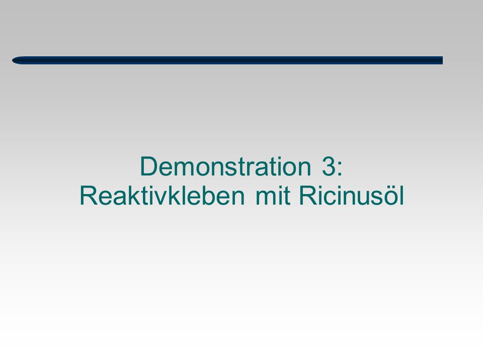 Demonstration 3: Reaktivkleben mit Ricinusöl