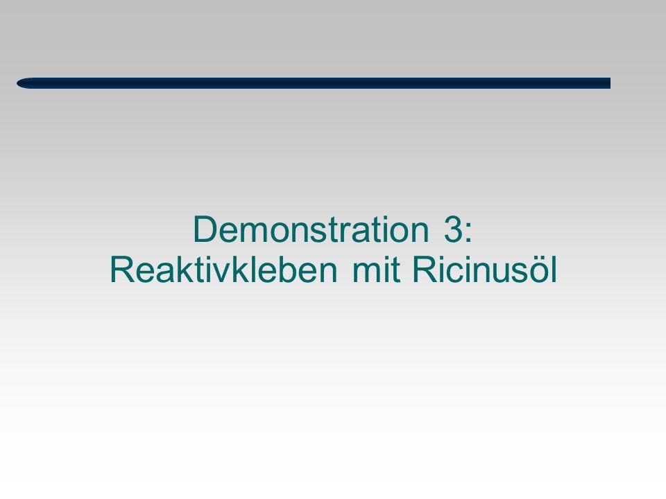 Demonstration 3: Reaktivkleben mit Ricinusöl