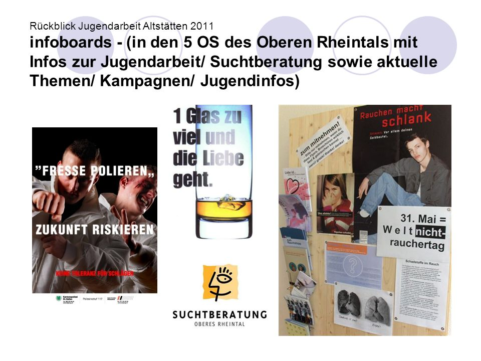 Rückblick Jugendarbeit Altstätten 2011 infoboards - (in den 5 OS des Oberen Rheintals mit Infos zur Jugendarbeit/ Suchtberatung sowie aktuelle Themen/ Kampagnen/ Jugendinfos)
