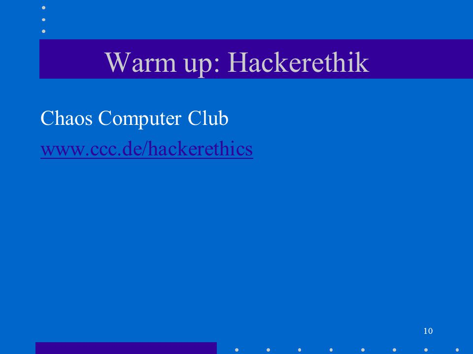 Warm up: Hackerethik Chaos Computer Club www.ccc.de/hackerethics
