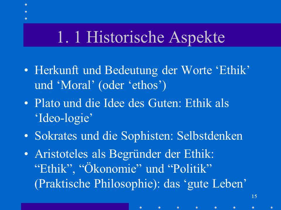 1. 1 Historische Aspekte Herkunft und Bedeutung der Worte 'Ethik' und 'Moral' (oder 'ethos') Plato und die Idee des Guten: Ethik als 'Ideo-logie'