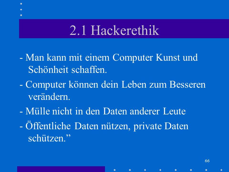 2.1 Hackerethik - Man kann mit einem Computer Kunst und Schönheit schaffen. - Computer können dein Leben zum Besseren verändern.