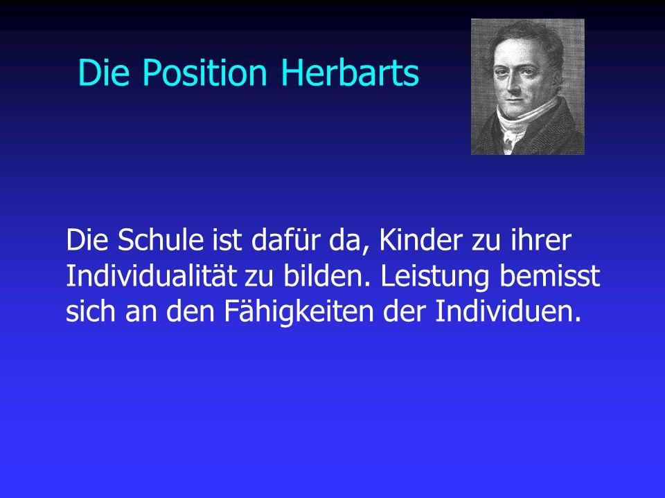 Die Position Herbarts Die Schule ist dafür da, Kinder zu ihrer Individualität zu bilden.