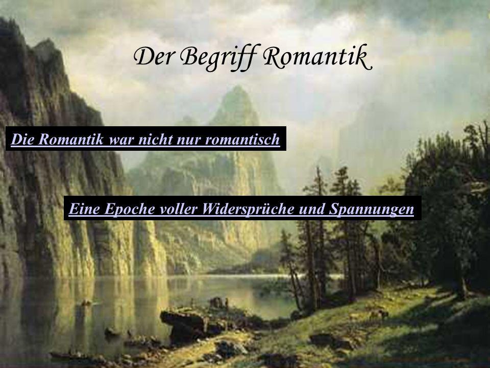 Der Begriff Romantik Die Romantik war nicht nur romantisch