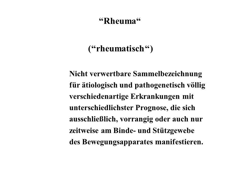 Rheuma (''rheumatisch'') Nicht verwertbare Sammelbezeichnung