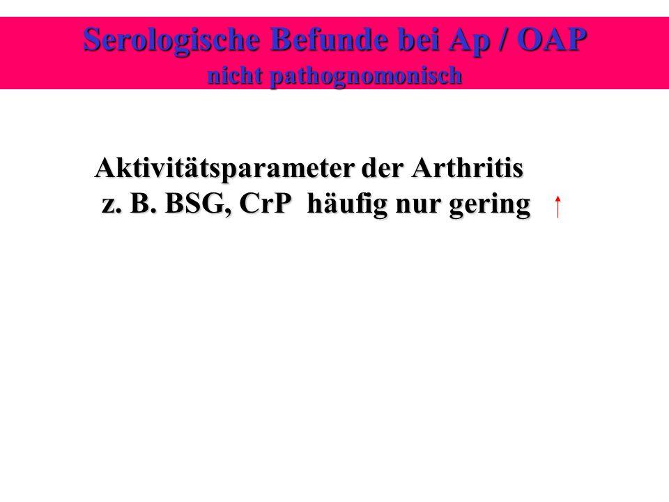 Serologische Befunde bei Ap / OAP nicht pathognomonisch