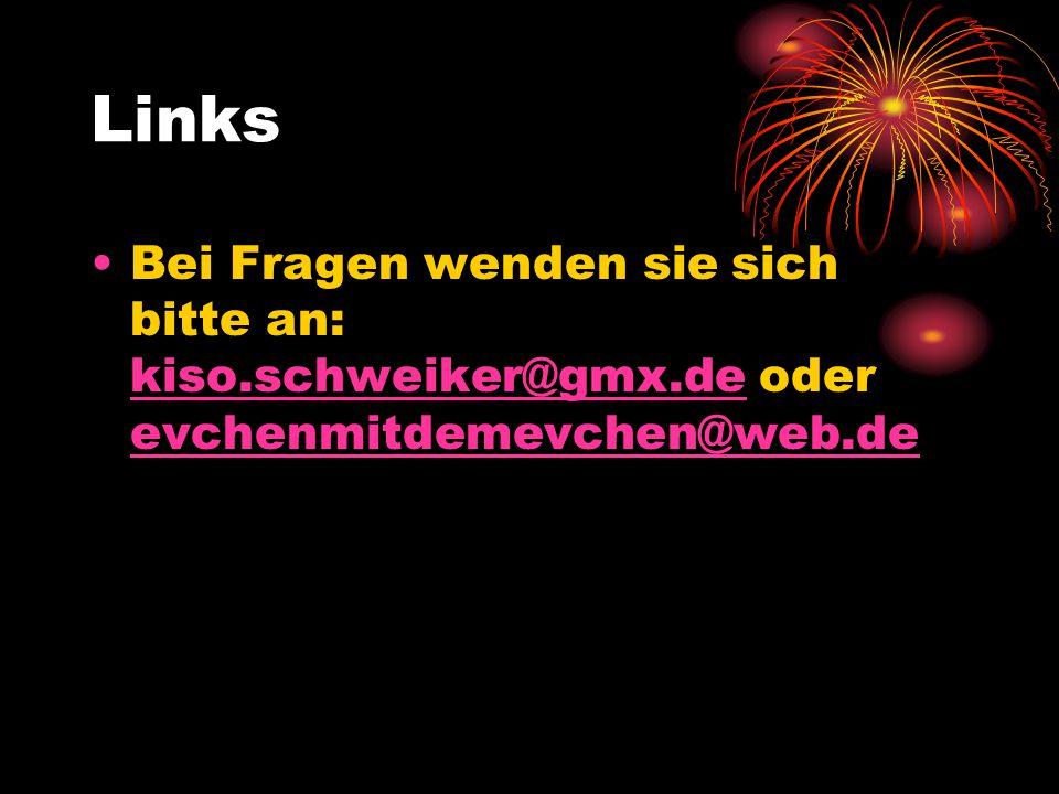 Links Bei Fragen wenden sie sich bitte an: kiso.schweiker@gmx.de oder evchenmitdemevchen@web.de