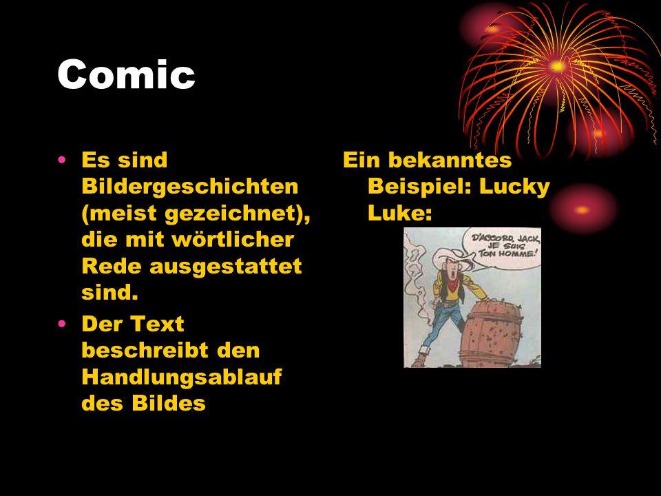 Comic Es sind Bildergeschichten (meist gezeichnet), die mit wörtlicher Rede ausgestattet sind. Der Text beschreibt den Handlungsablauf des Bildes.