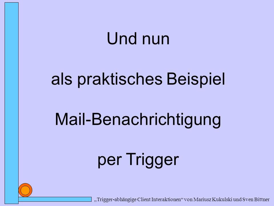 Und nun als praktisches Beispiel Mail-Benachrichtigung per Trigger