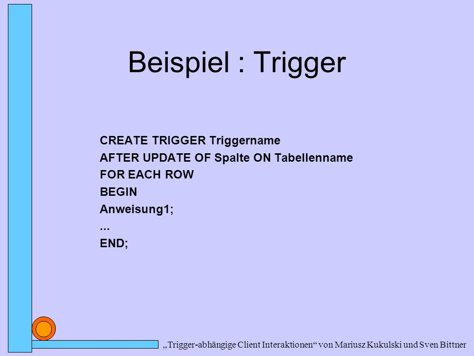 Beispiel : Trigger CREATE TRIGGER Triggername