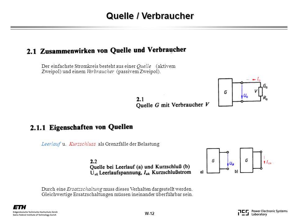 Quelle / Verbraucher Der einfachste Stromkreis besteht aus einer Quelle (aktivem Zweipol) und einem Verbraucher (passivem Zweipol).