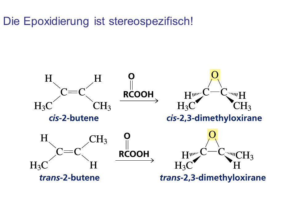 Die Epoxidierung ist stereospezifisch!