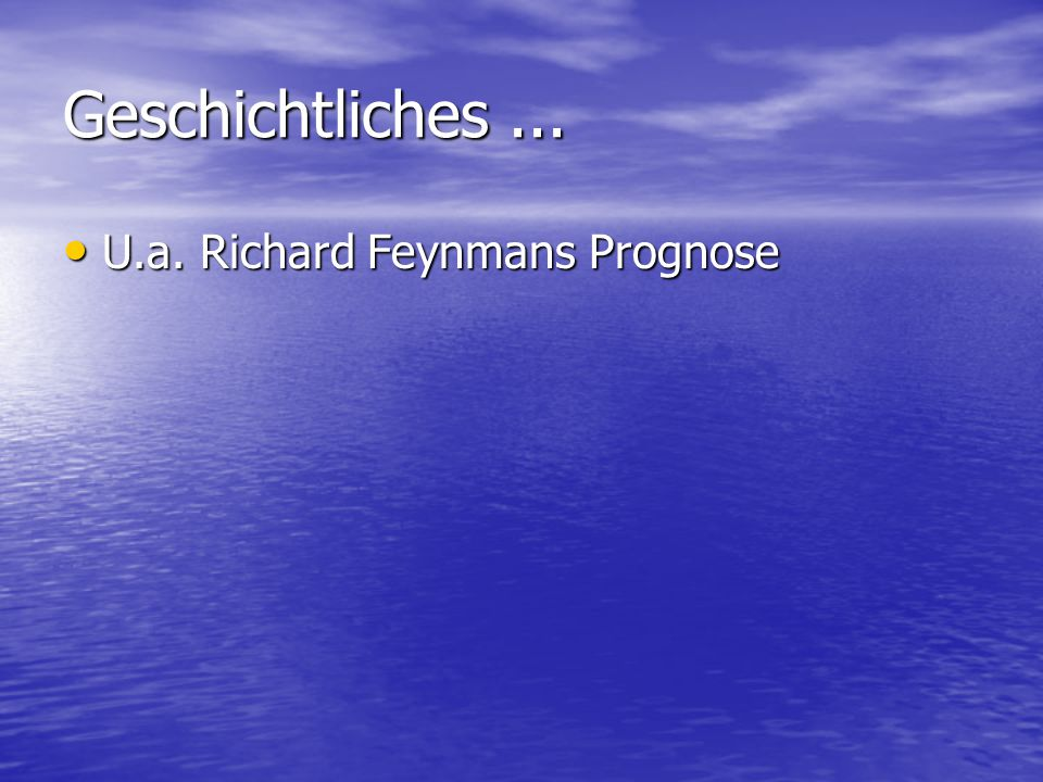 Geschichtliches ... U.a. Richard Feynmans Prognose