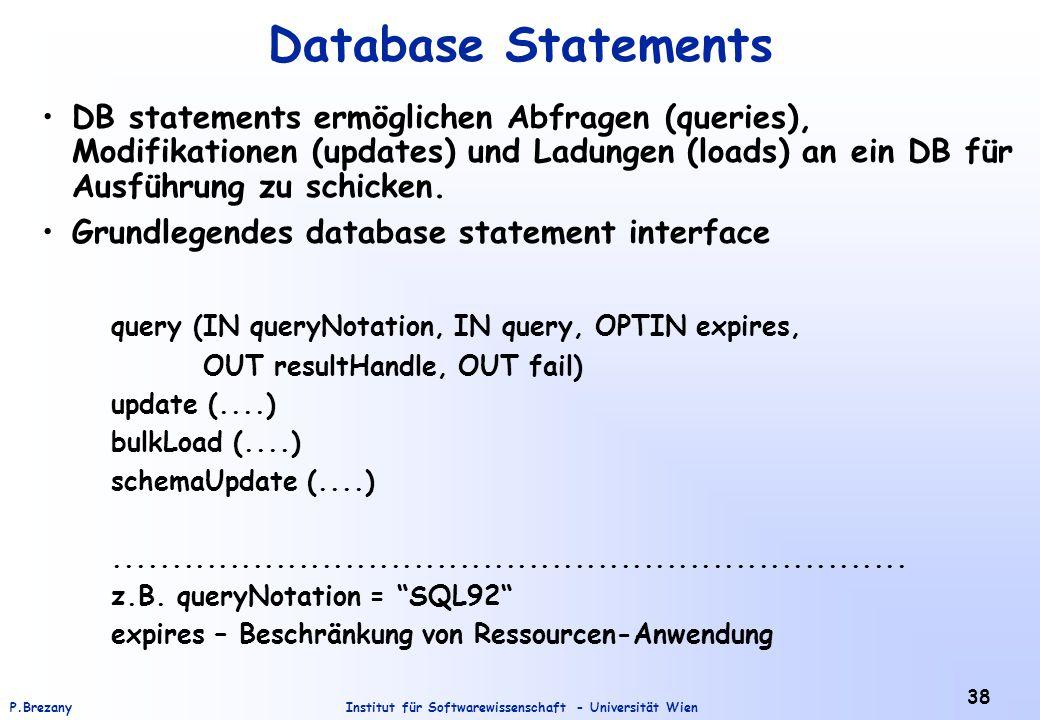 Database Statements DB statements ermöglichen Abfragen (queries), Modifikationen (updates) und Ladungen (loads) an ein DB für Ausführung zu schicken.