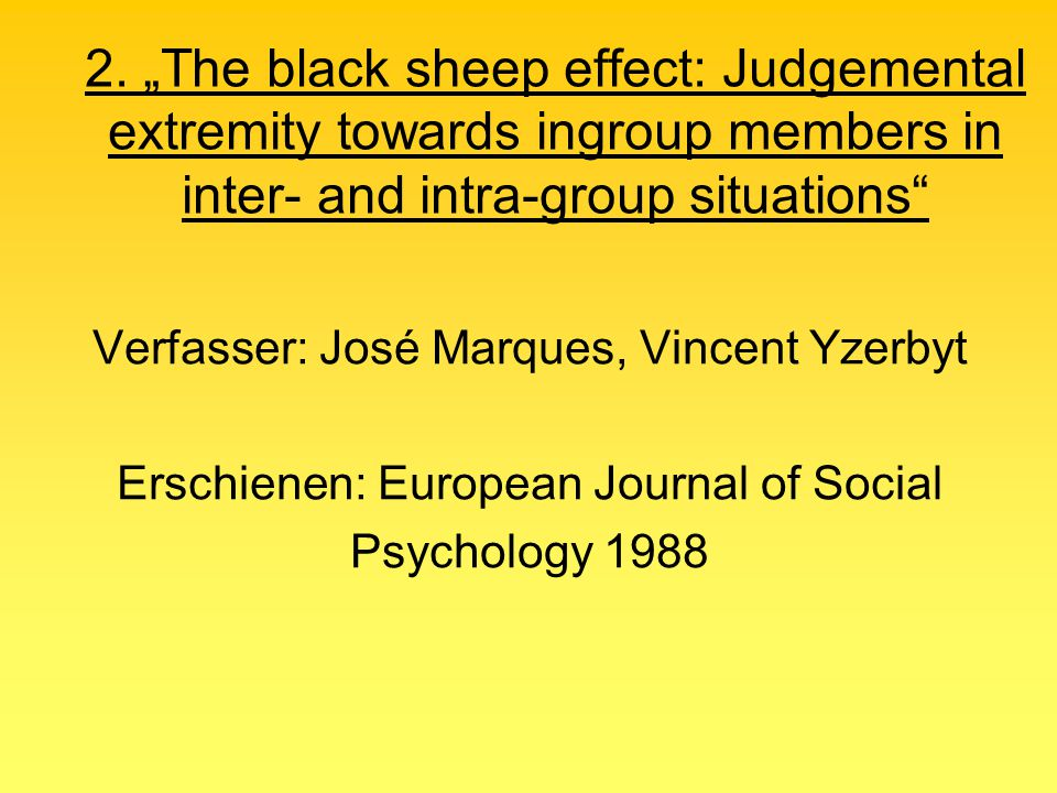 "2. ""The black sheep effect: Judgemental extremity towards ingroup members in inter- and intra-group situations"